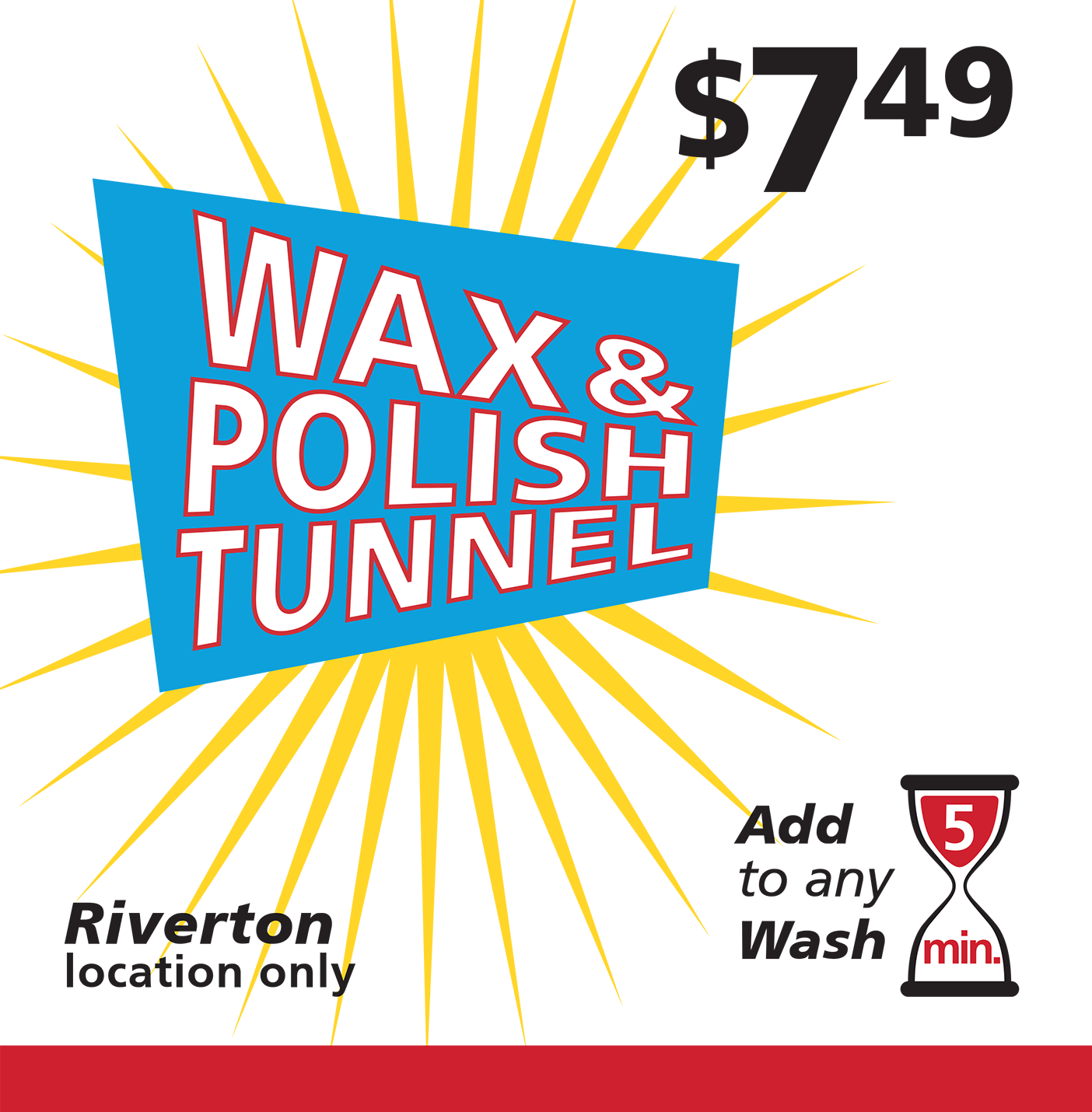 Wax and Polish Tunnel $7.49 add to any wash, Riverton location only