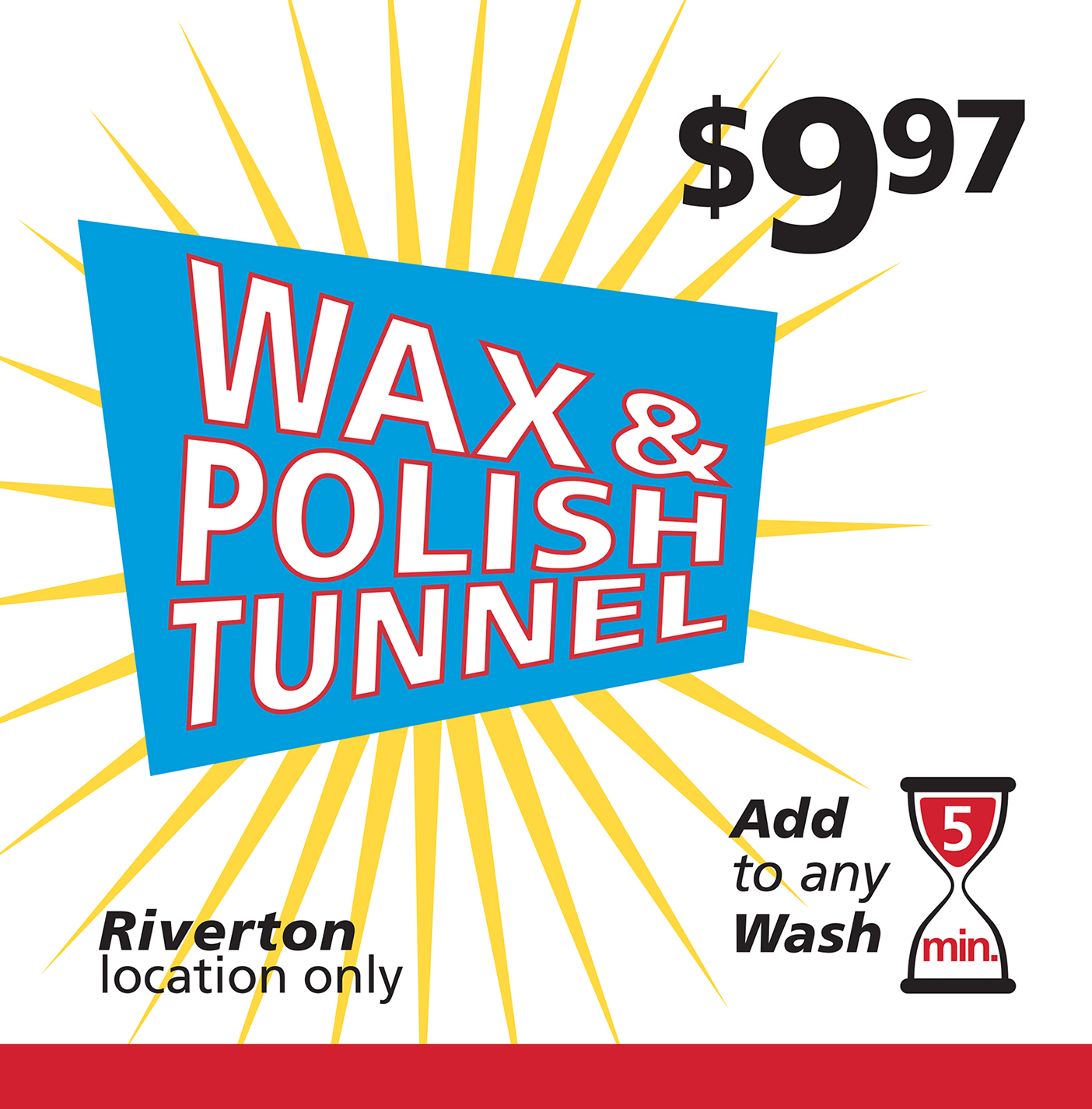 Wax and Polish Tunnel $9.97 add to any wash, Riverton location only